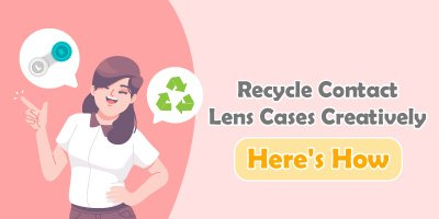 Recycle Contact Lens Cases Creatively - Here's How