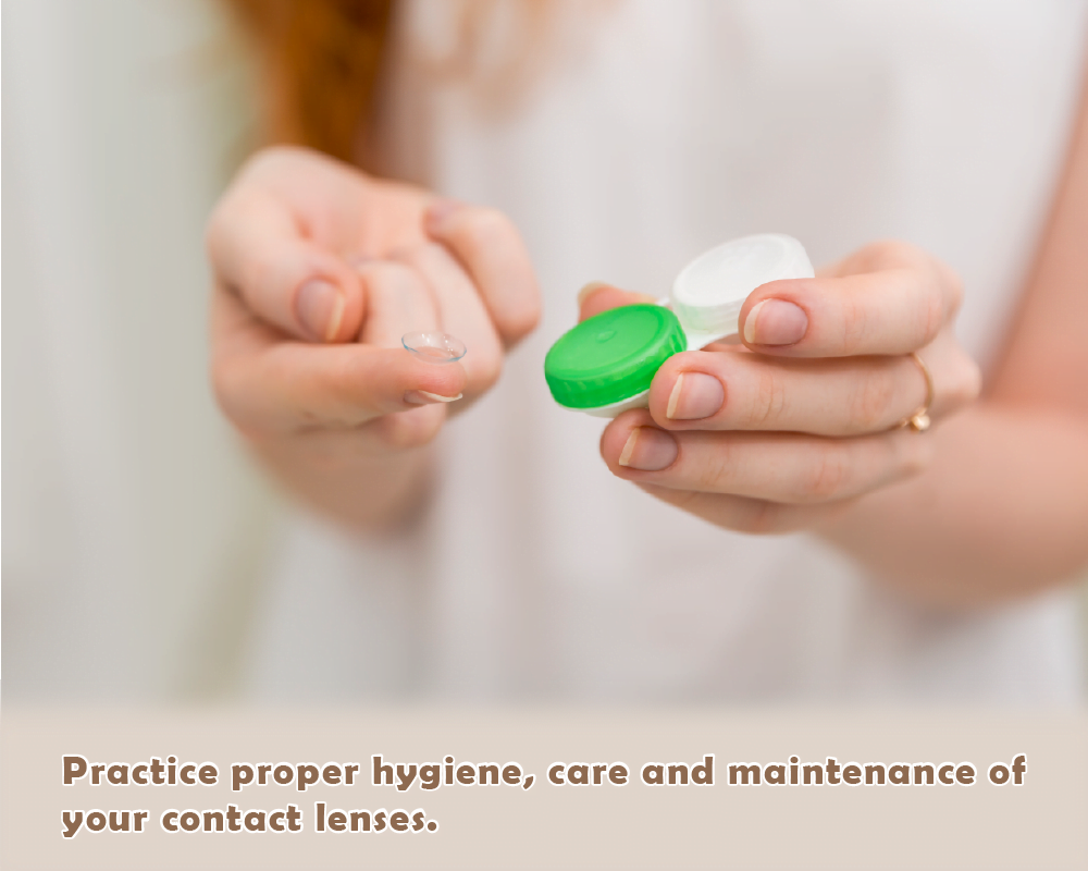 Practicing proper hygiene, care and maintenance of your contact lenses to ensure a comfortable, enjoyable and safe experience.