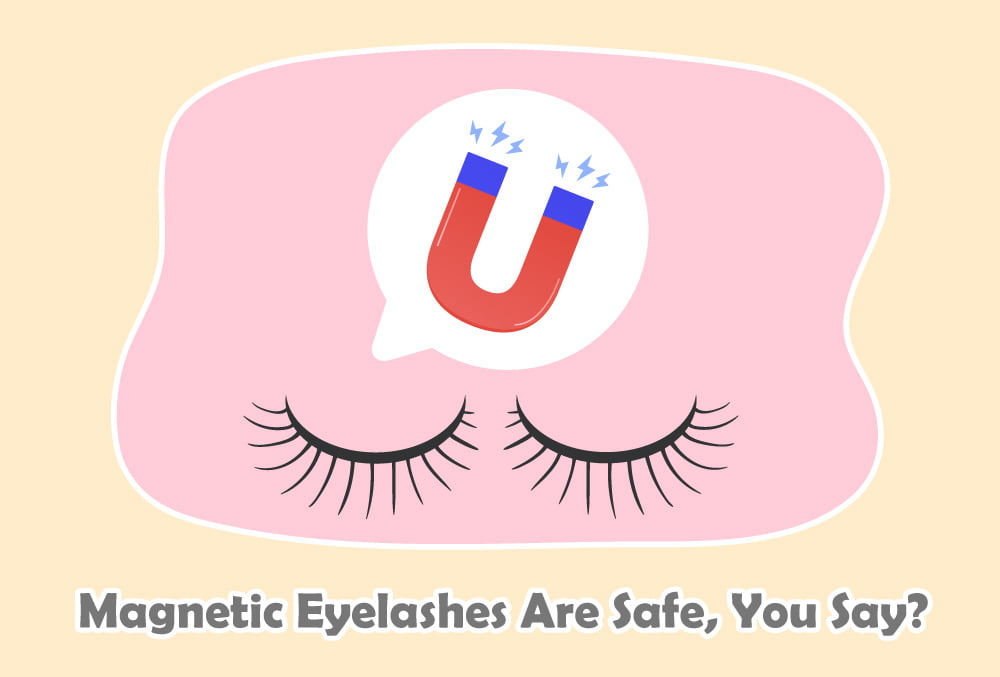 Magnetic Eyelashes Are Safe? They're way safer than other types of false eyelashes that use possibly harmful glue.